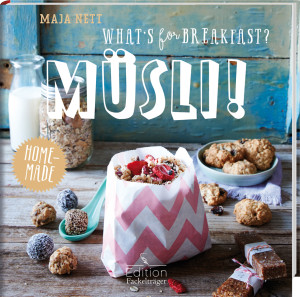 Kochbuch von Maja Nett: What's for Breakfast? Müsli