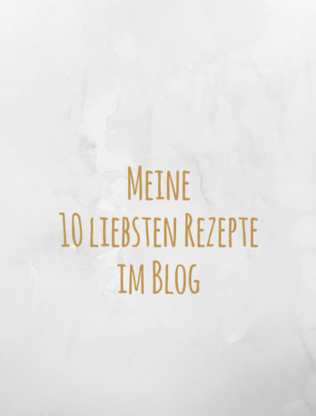 Meine 10 liebsten Rezepte im Blog