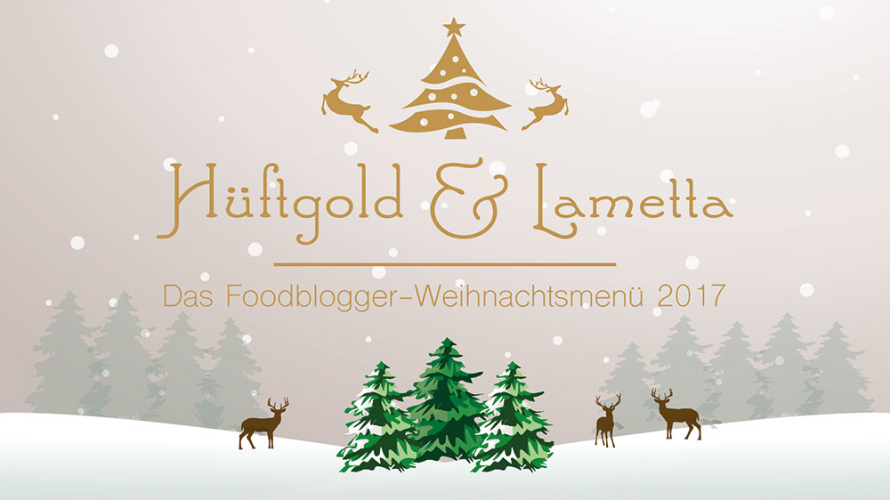 Hüftgold & Lametta - Das Foodblogger-Weihnachtsmenü 2017